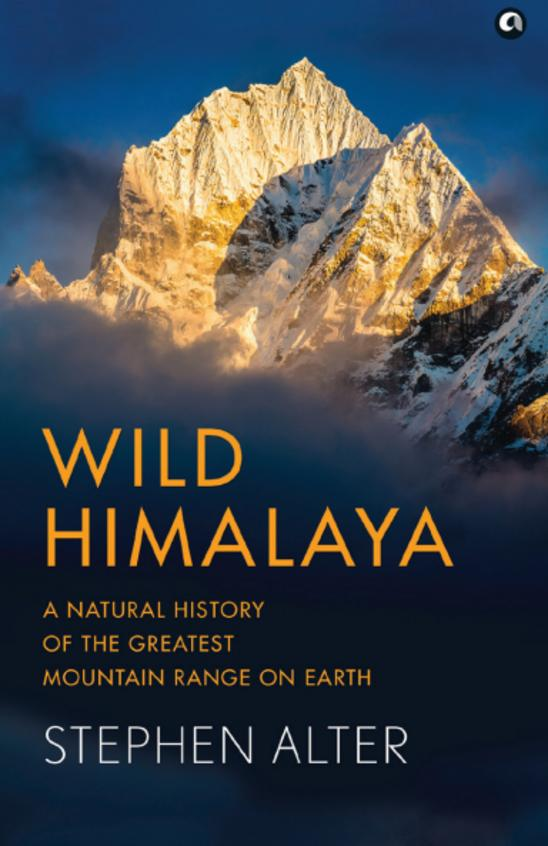 Wild Himalaya : A Natural History Of The Greatest Mountain Range On Earth