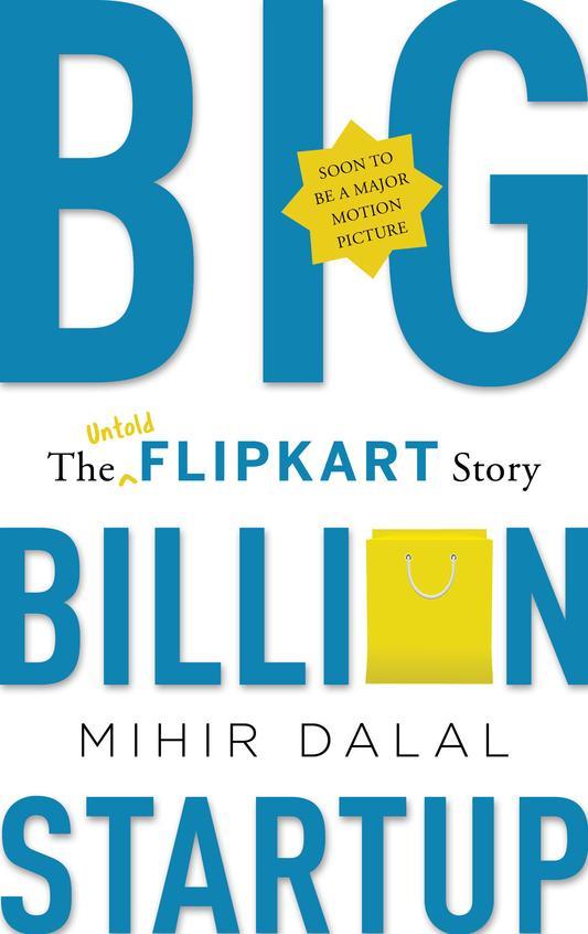 Big Billion Startup : The Untold Flipkart Story