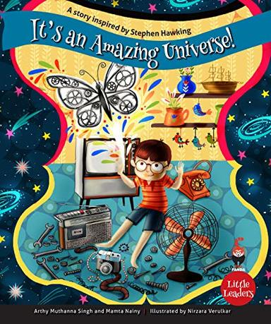 Little Leaders : Its An Amazing Universe A Story Inspired By Stephen Hawking